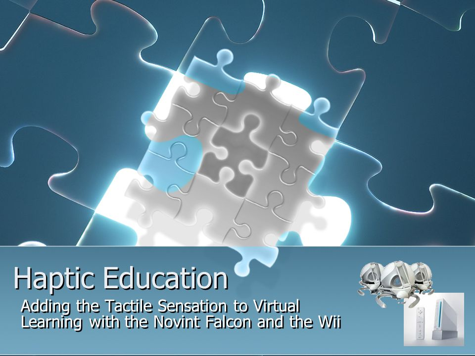 Haptic Education Adding the Tactile Sensation to Virtual Learning with the Novint Falcon and the Wii
