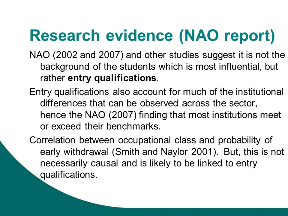 Research evidence (NAO report) NAO (2002 and 2007) and other studies suggest it is not the background of the students which is most influential, but rather entry qualifications.