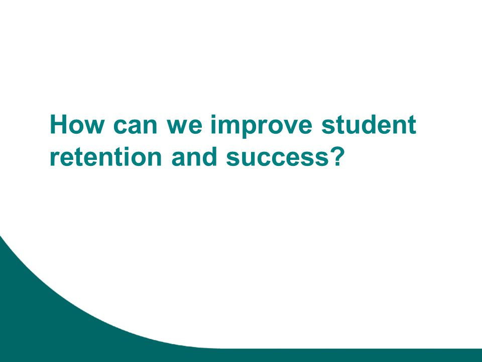 How can we improve student retention and success