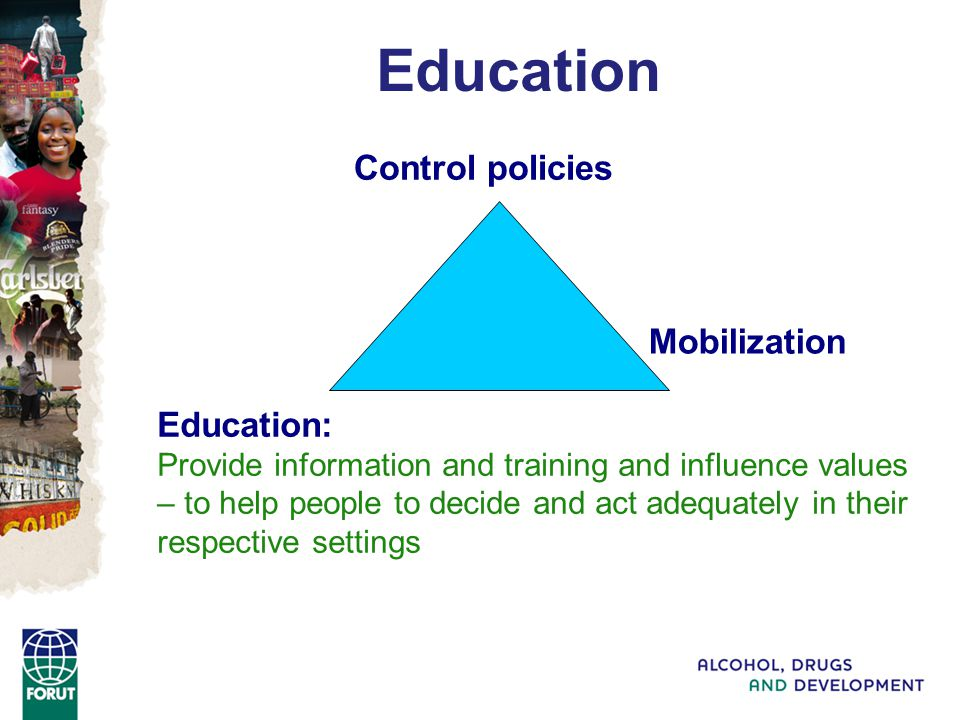 Education: Provide information and training and influence values – to help people to decide and act adequately in their respective settings Control policies Mobilization Education