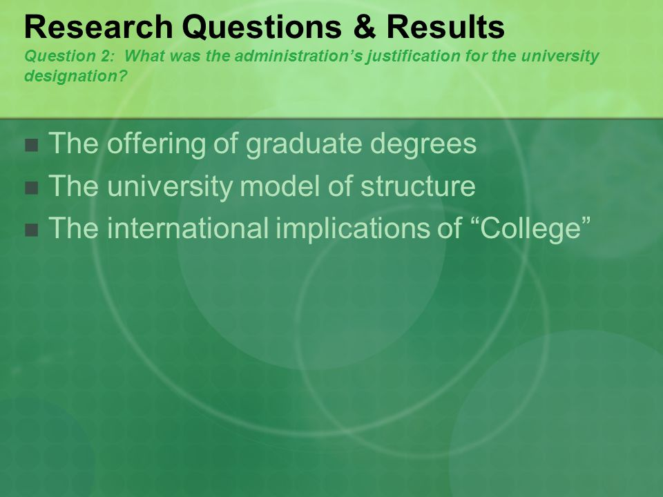 Research Questions & Results Question 2: What was the administrations justification for the university designation.