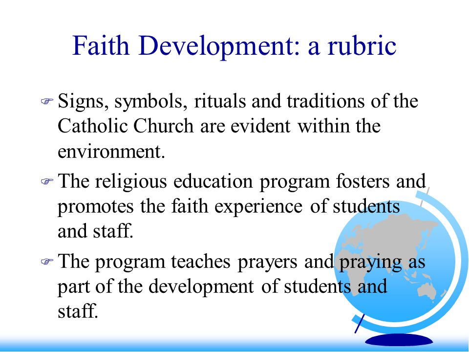 Faith Development: a rubric Signs, symbols, rituals and traditions of the Catholic Church are evident within the environment.