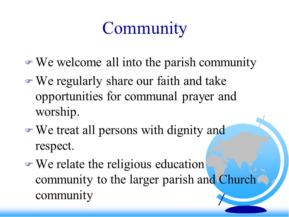 Community We welcome all into the parish community We regularly share our faith and take opportunities for communal prayer and worship.