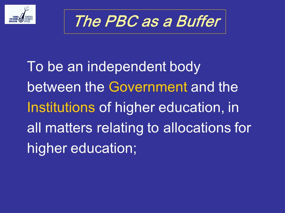 To be an independent body between the Government and the Institutions of higher education, in all matters relating to allocations for higher education