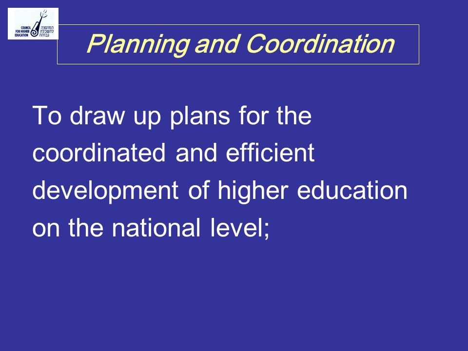 To draw up plans for the coordinated and efficient development of higher education on the national level; Planning and Coordination