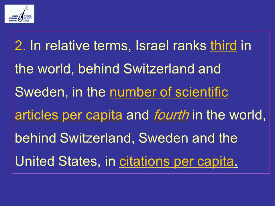 2. In relative terms, Israel ranks third in the world, behind Switzerland and Sweden, in the number of scientific articles per capita and fourth in th