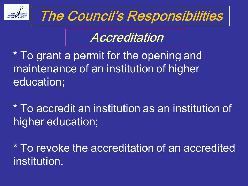 * To grant a permit for the opening and maintenance of an institution of higher education; * To accredit an institution as an institution of higher ed
