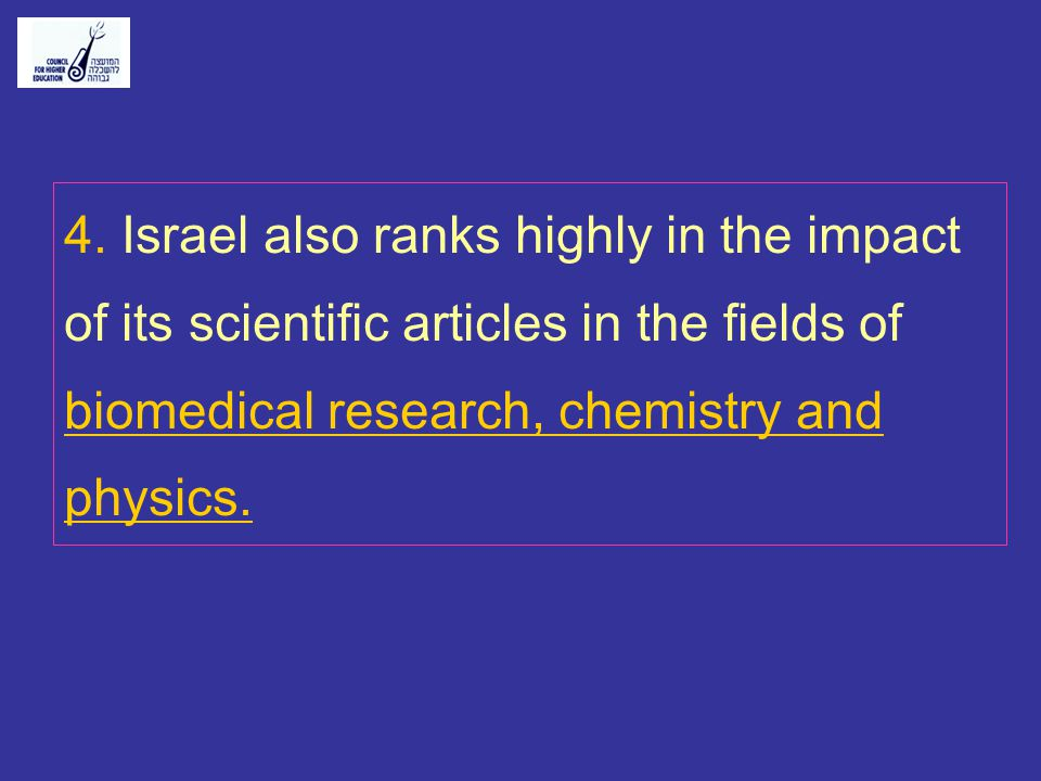 4. Israel also ranks highly in the impact of its scientific articles in the fields of biomedical research, chemistry and physics.