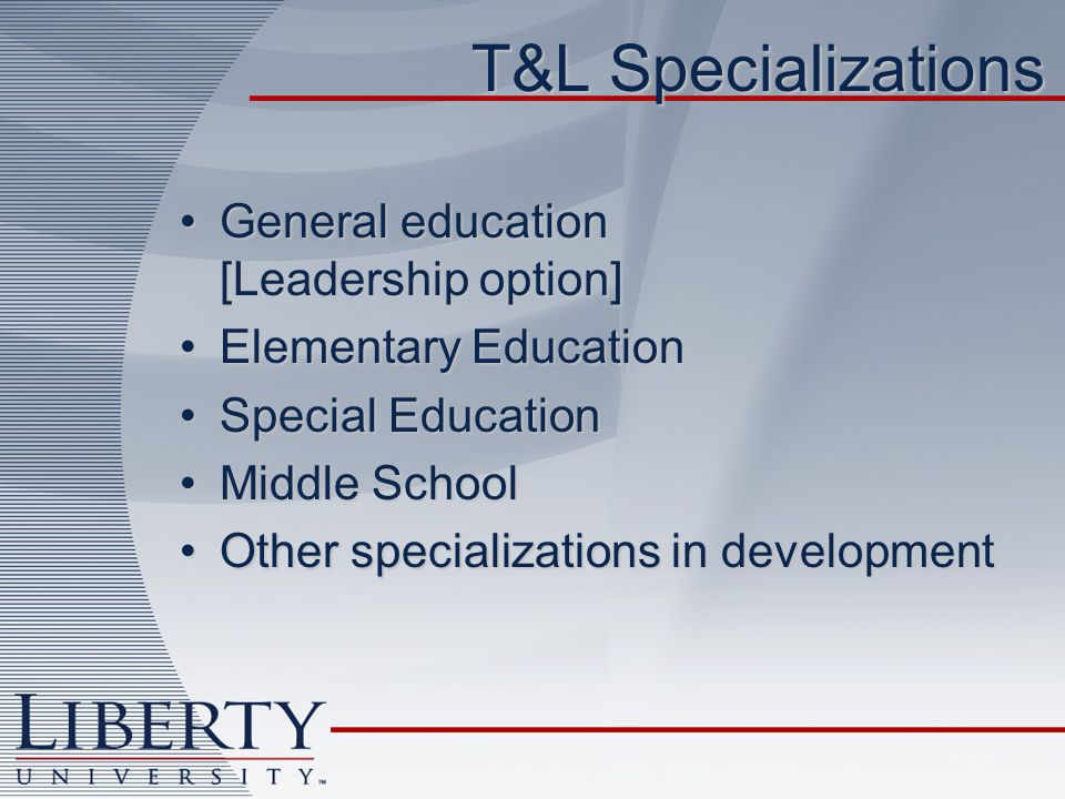 T&L Specializations General education [Leadership option]General education [Leadership option] Elementary EducationElementary Education Special EducationSpecial Education Middle SchoolMiddle School Other specializations in developmentOther specializations in development