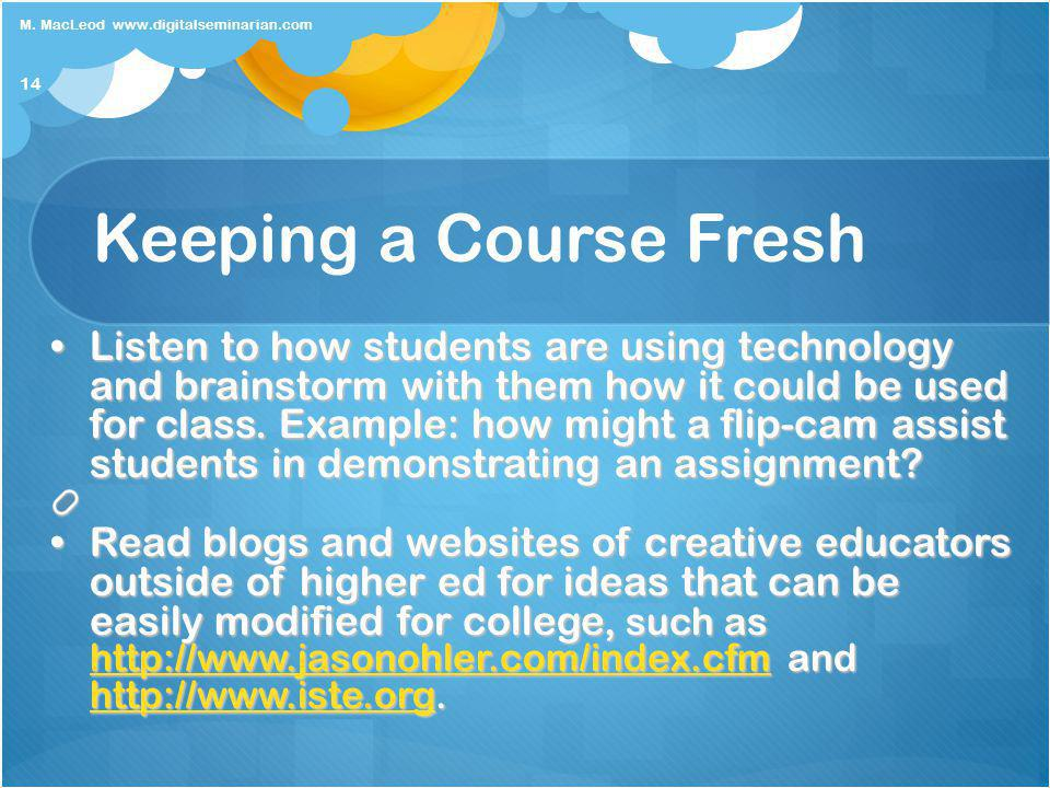 Keeping a Course Fresh Listen to how students are using technology and brainstorm with them how it could be used for class.