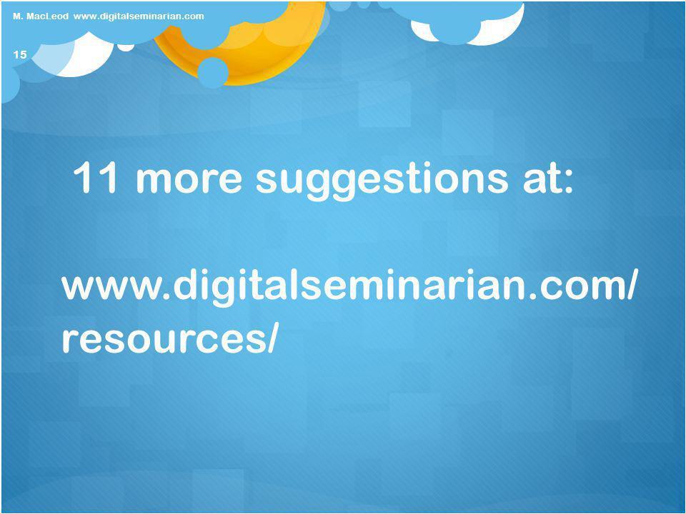 11 more suggestions at: www.digitalseminarian.com/ resources/ 15 M.
