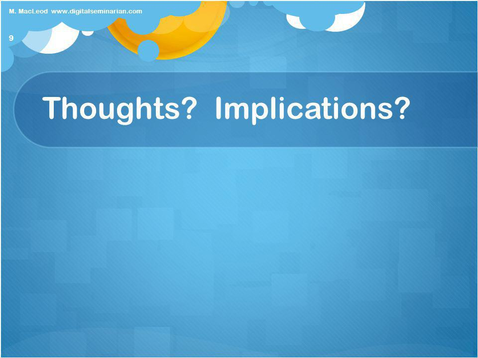 Thoughts Implications 9 M. MacLeod www.digitalseminarian.com