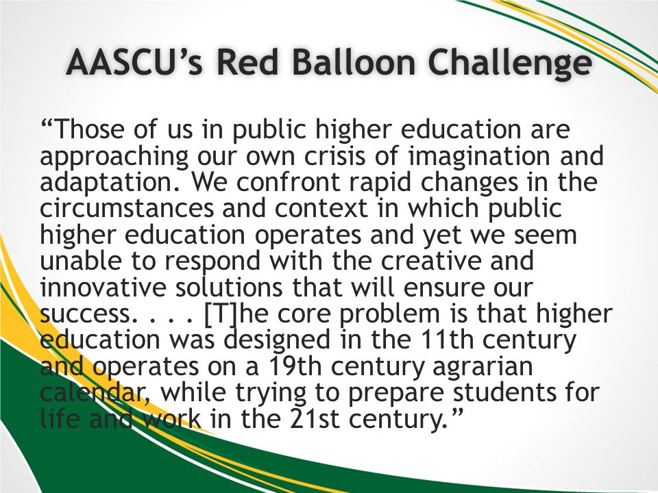 AASCUs Red Balloon ChallengeAASCUs Red Balloon Challenge Those of us in public higher education are approaching our own crisis of imagination and adaptation.