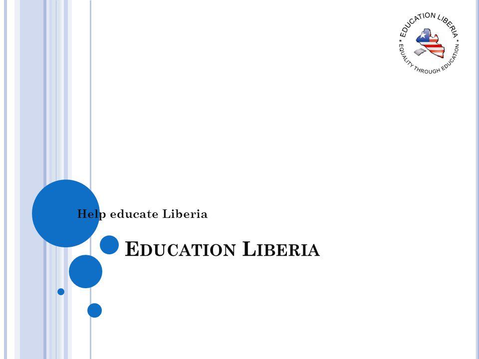 E DUCATION L IBERIA Help educate Liberia