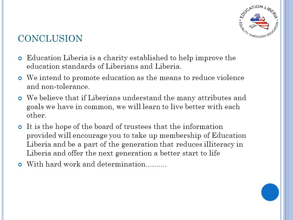 CONCLUSION Education Liberia is a charity established to help improve the education standards of Liberians and Liberia.