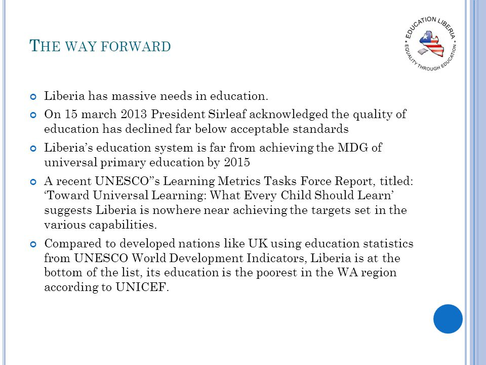 T HE WAY FORWARD Liberia has massive needs in education.