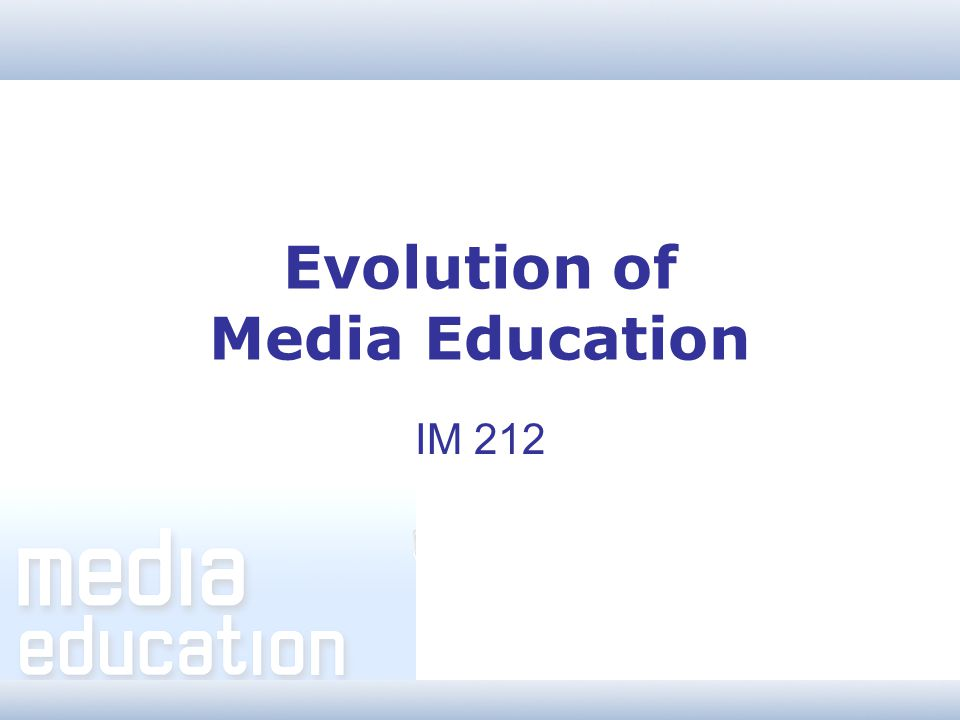 Evolution of Media Education IM 212