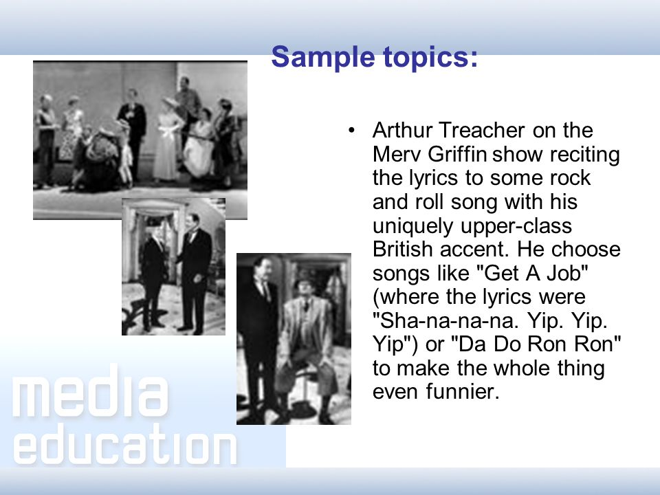 Arthur Treacher on the Merv Griffin show reciting the lyrics to some rock and roll song with his uniquely upper-class British accent.
