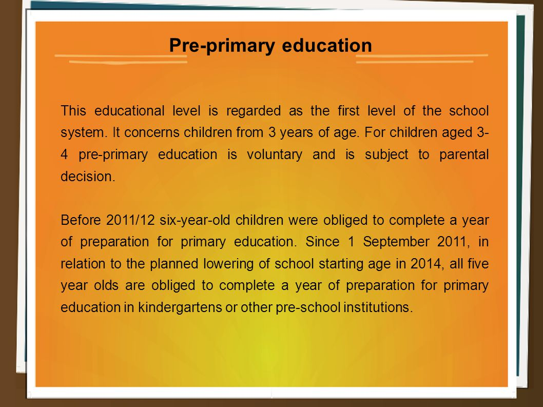 Pre-primary education This educational level is regarded as the first level of the school system.