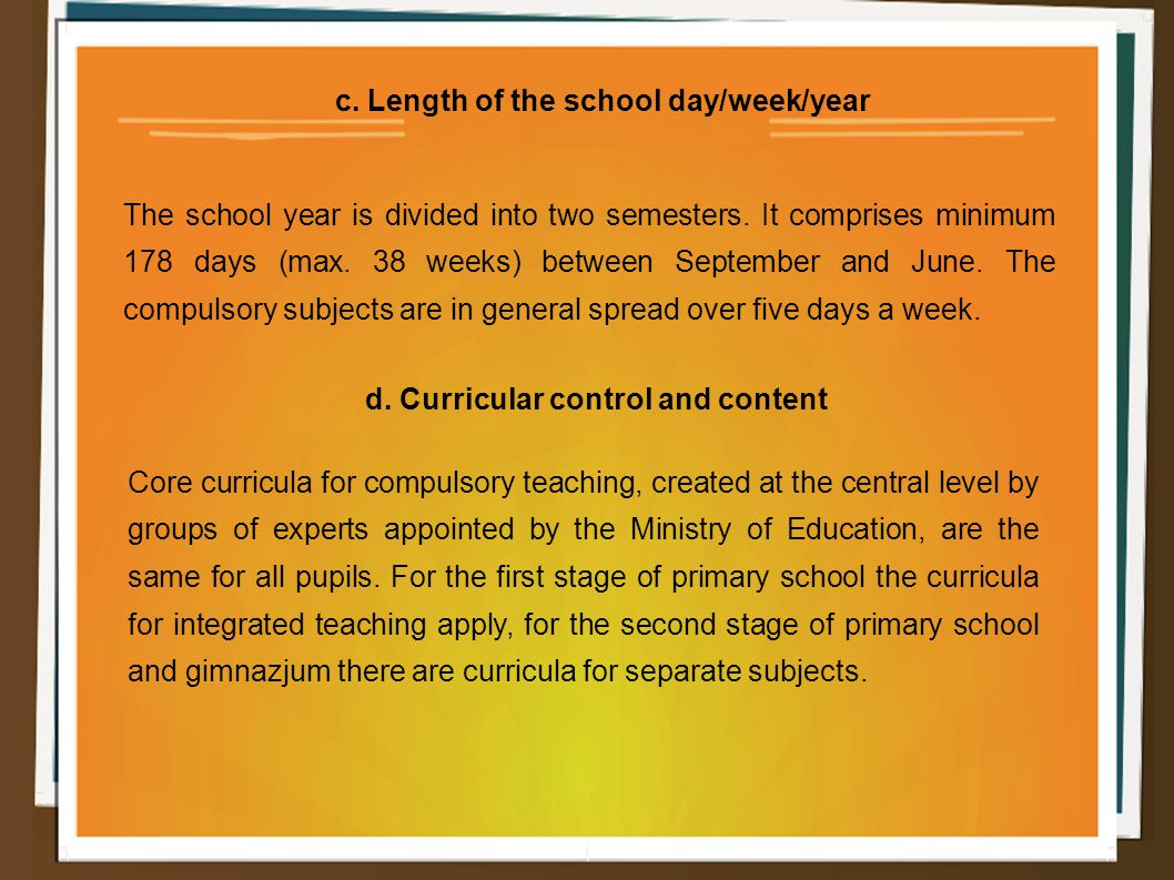c. Length of the school day/week/year The school year is divided into two semesters.
