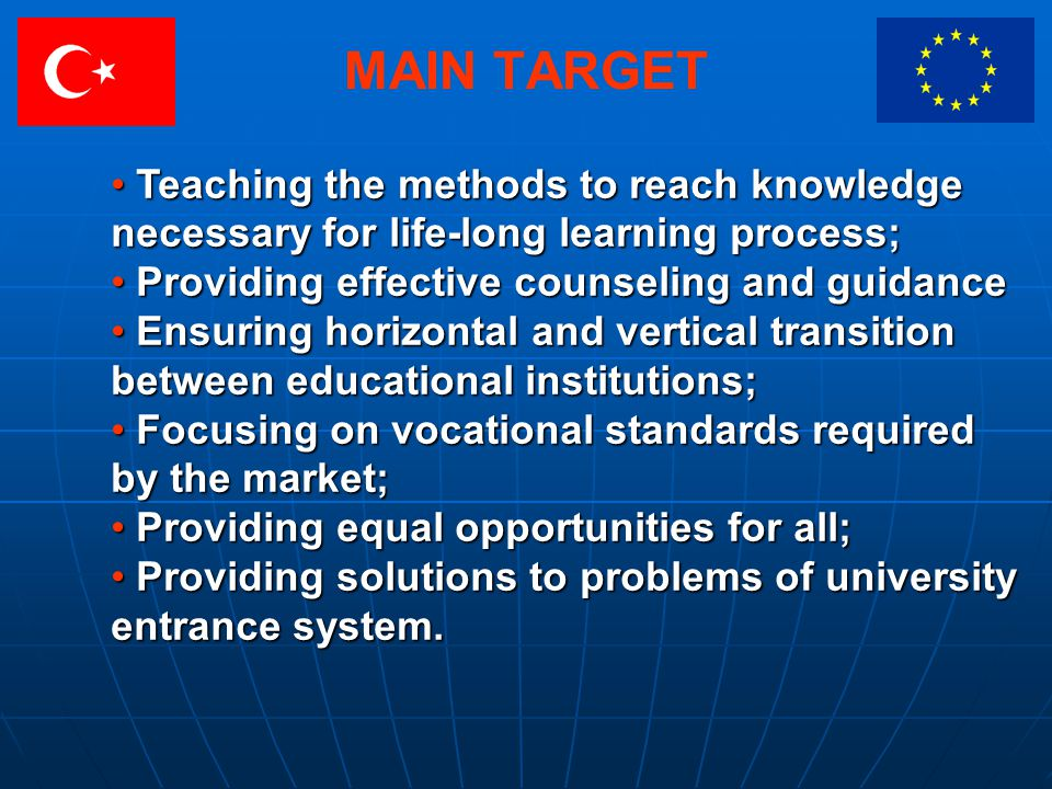 MAIN TARGET Teaching the methods to reach knowledge necessary for life-long learning process; Teaching the methods to reach knowledge necessary for li