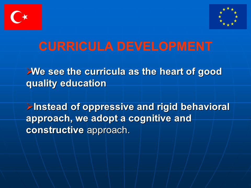 We see the curricula as the heart of good quality education We see the curricula as the heart of good quality education Instead of oppressive and rigid behavioral approach, we adopt a cognitive and constructive approach.