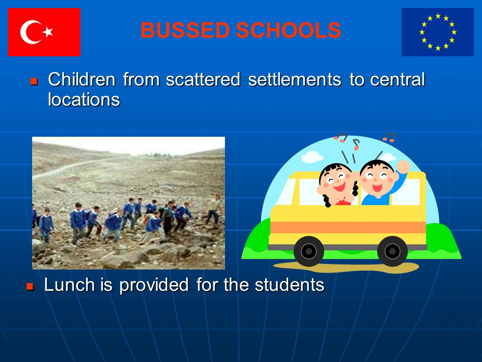 BUSSED SCHOOLS Children from scattered settlements to central locations Children from scattered settlements to central locations Lunch is provided for