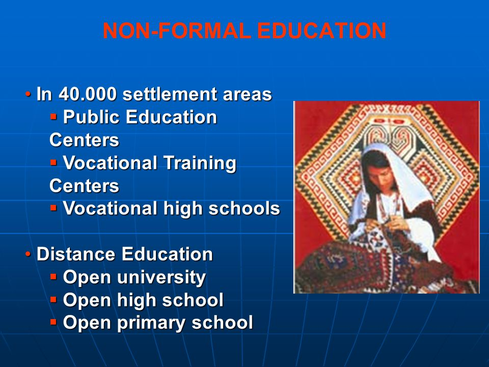 NON-FORMAL EDUCATION In 40.000 settlement areas In 40.000 settlement areas Public Education Centers Public Education Centers Vocational Training Cente