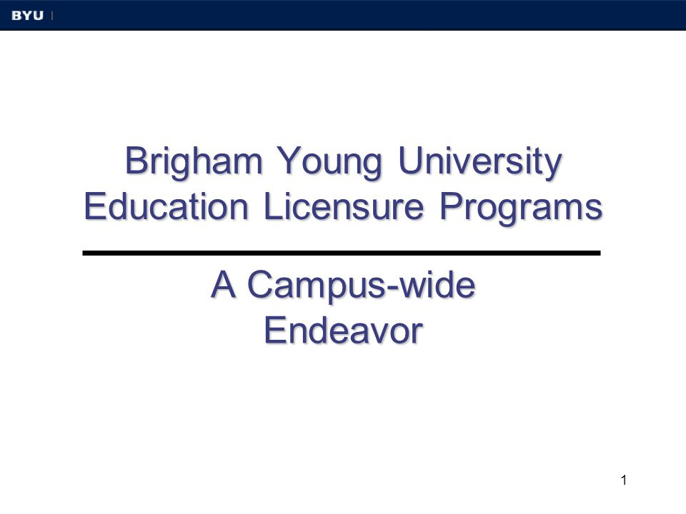 1 Brigham Young University Education Licensure Programs A Campus-wide Endeavor