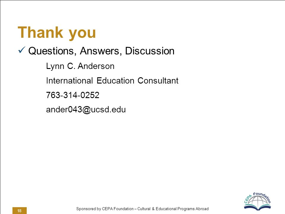 Sponsored by CEPA Foundation – Cultural & Educational Programs Abroad Thank you Questions, Answers, Discussion Lynn C.