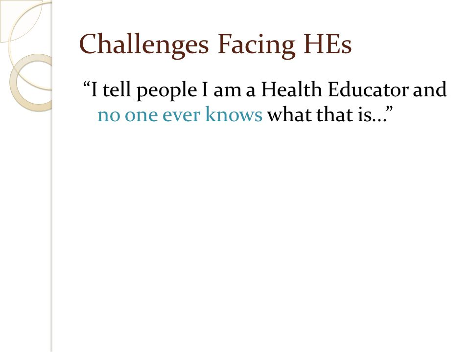 Challenges Facing HEs: Salaries Health educator salaries used to be on a par with school teachers.