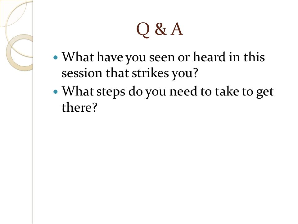 Q & A What have you seen or heard in this session that strikes you.