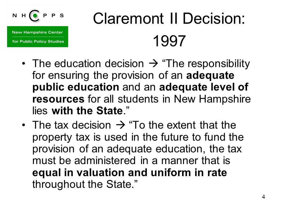 4 The education decision The responsibility for ensuring the provision of an adequate public education and an adequate level of resources for all students in New Hampshire lies with the State.