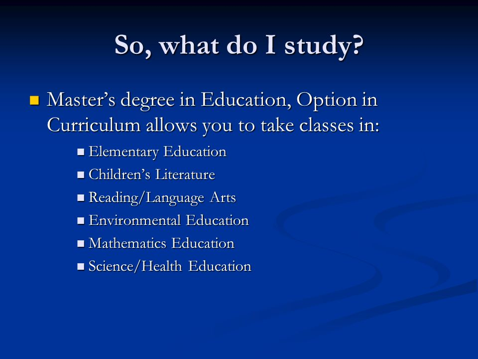 So, what do I study? Masters degree in Education, Option in Curriculum allows you to take classes in: Masters degree in Education, Option in Curriculu
