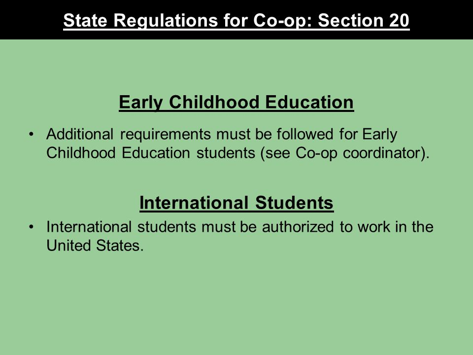 State Regulations for Co-op: Section 20 Early Childhood Education Additional requirements must be followed for Early Childhood Education students (see Co-op coordinator).