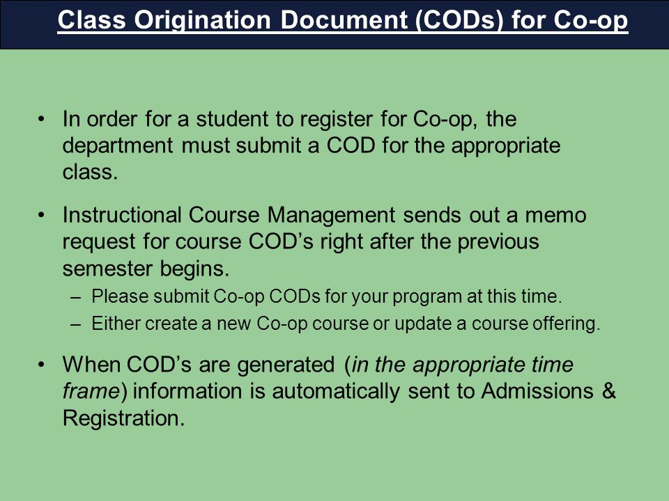 In order for a student to register for Co-op, the department must submit a COD for the appropriate class.