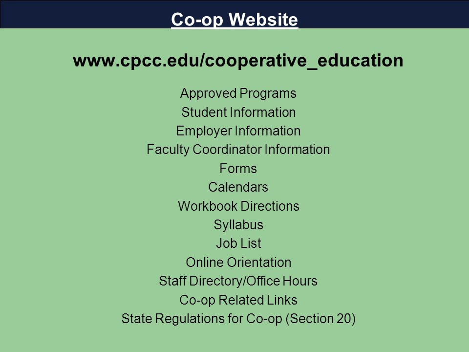 www.cpcc.edu/cooperative_education Approved Programs Student Information Employer Information Faculty Coordinator Information Forms Calendars Workbook Directions Syllabus Job List Online Orientation Staff Directory/Office Hours Co-op Related Links State Regulations for Co-op (Section 20) Co-op Website