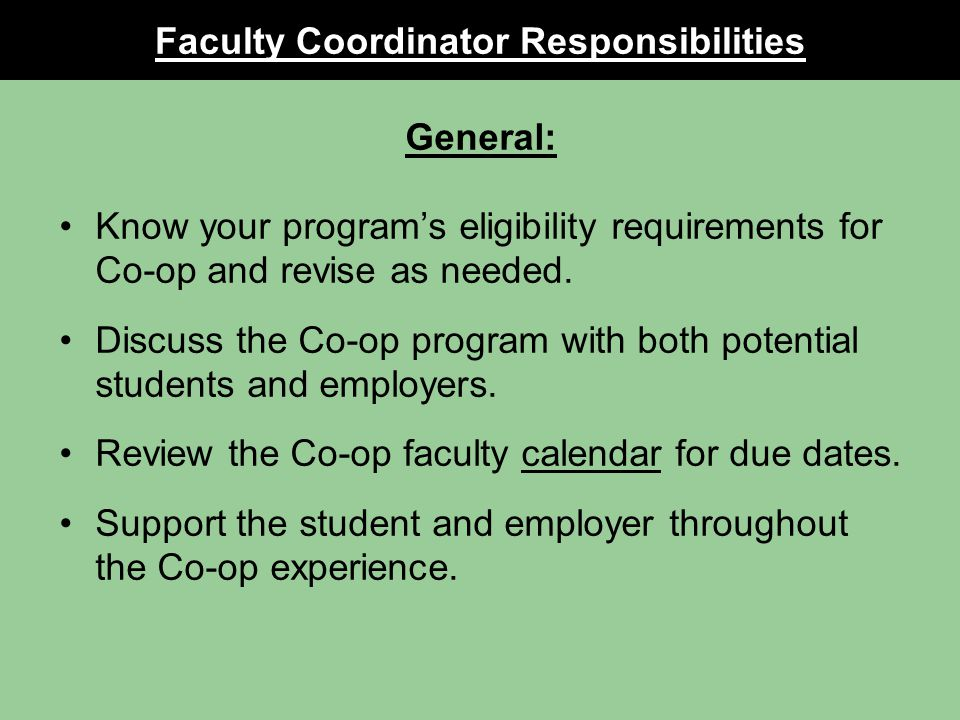 Faculty Coordinator Responsibilities General: Know your programs eligibility requirements for Co-op and revise as needed.