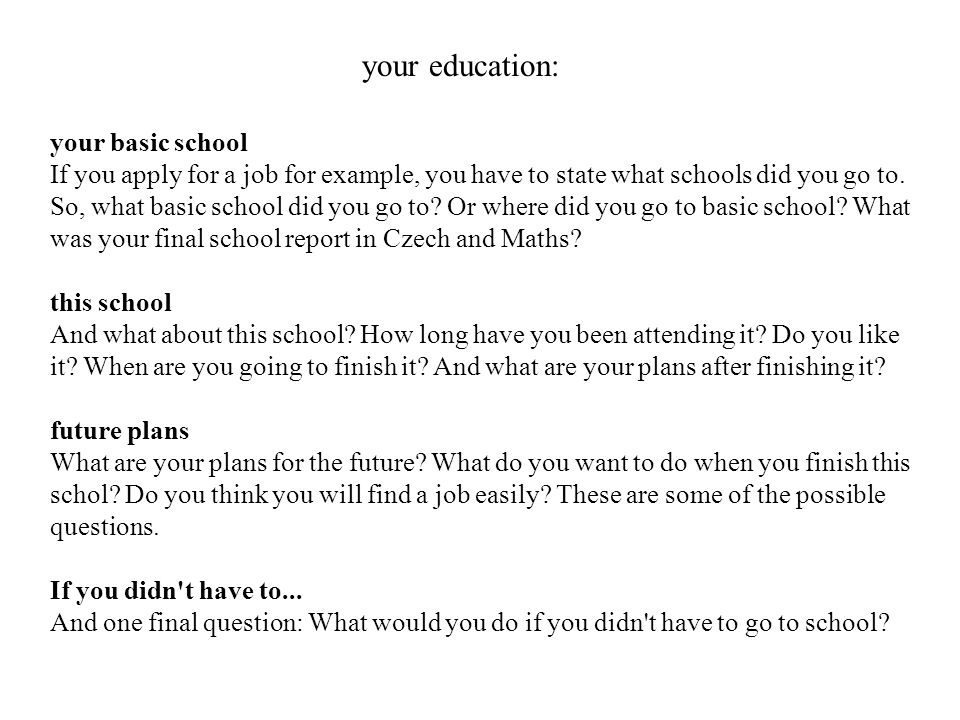 your basic school If you apply for a job for example, you have to state what schools did you go to. So, what basic school did you go to? Or where did