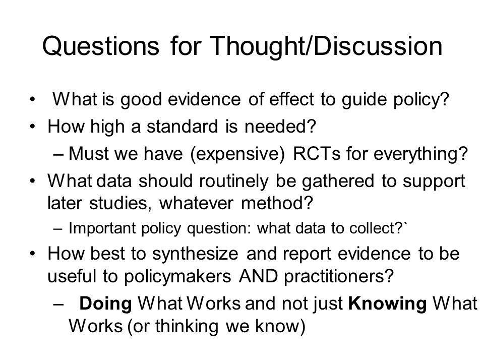 Questions for Thought/Discussion What is good evidence of effect to guide policy.