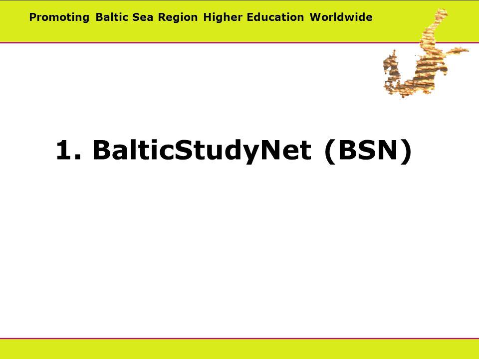 Promoting Baltic Sea Region Higher Education Worldwide 1. BalticStudyNet (BSN)