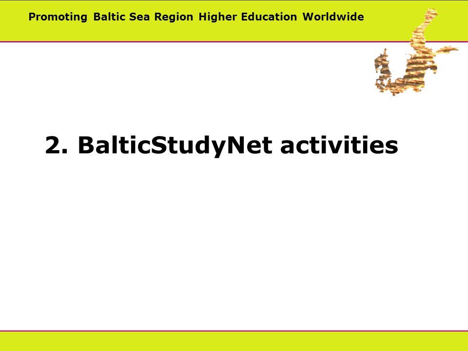 Promoting Baltic Sea Region Higher Education Worldwide 2. BalticStudyNet activities