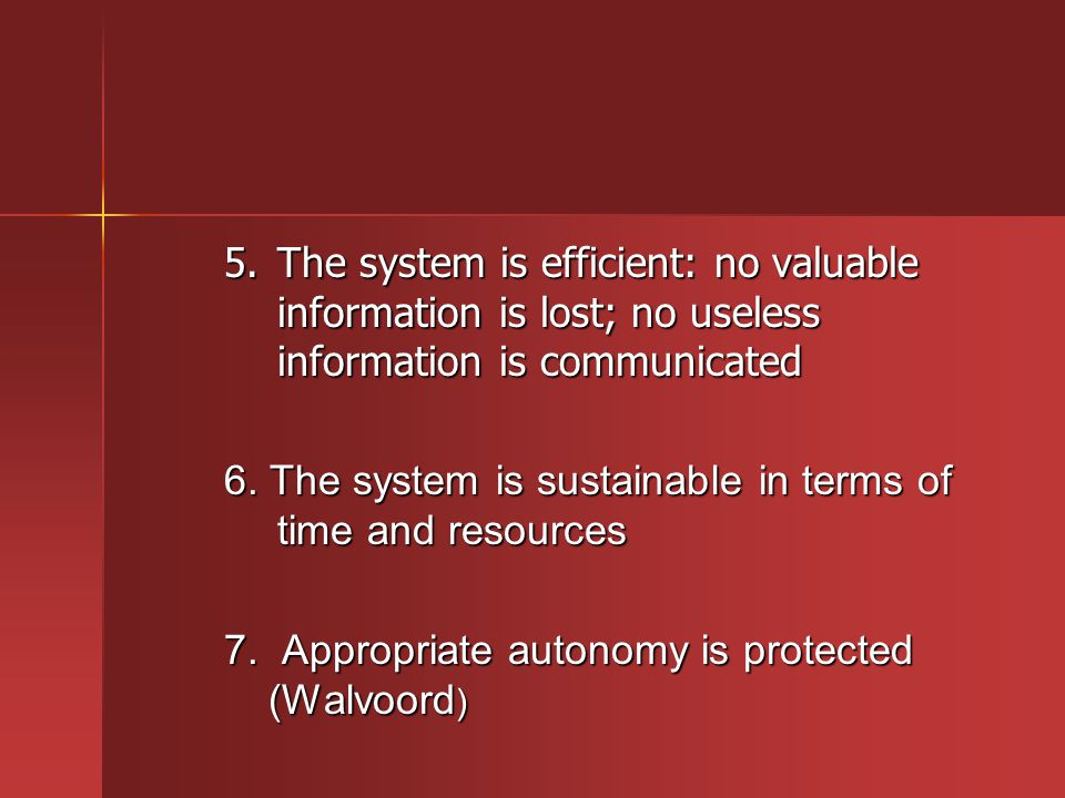 5. The system is efficient: no valuable information is lost; no useless information is communicated 6. The system is sustainable in terms of time and