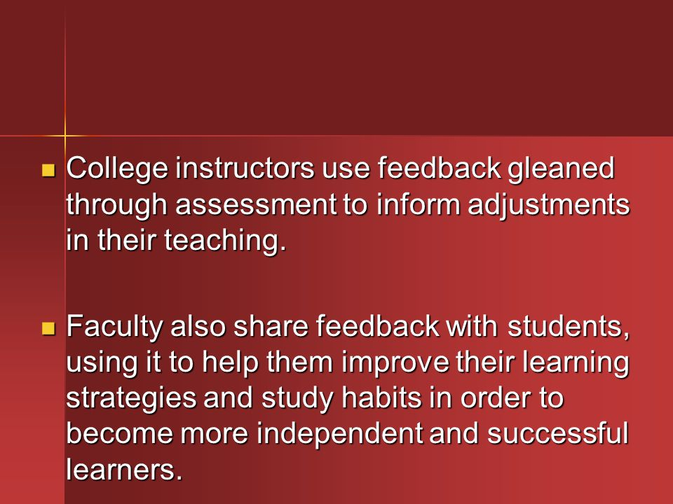 College instructors use feedback gleaned through assessment to inform adjustments in their teaching.