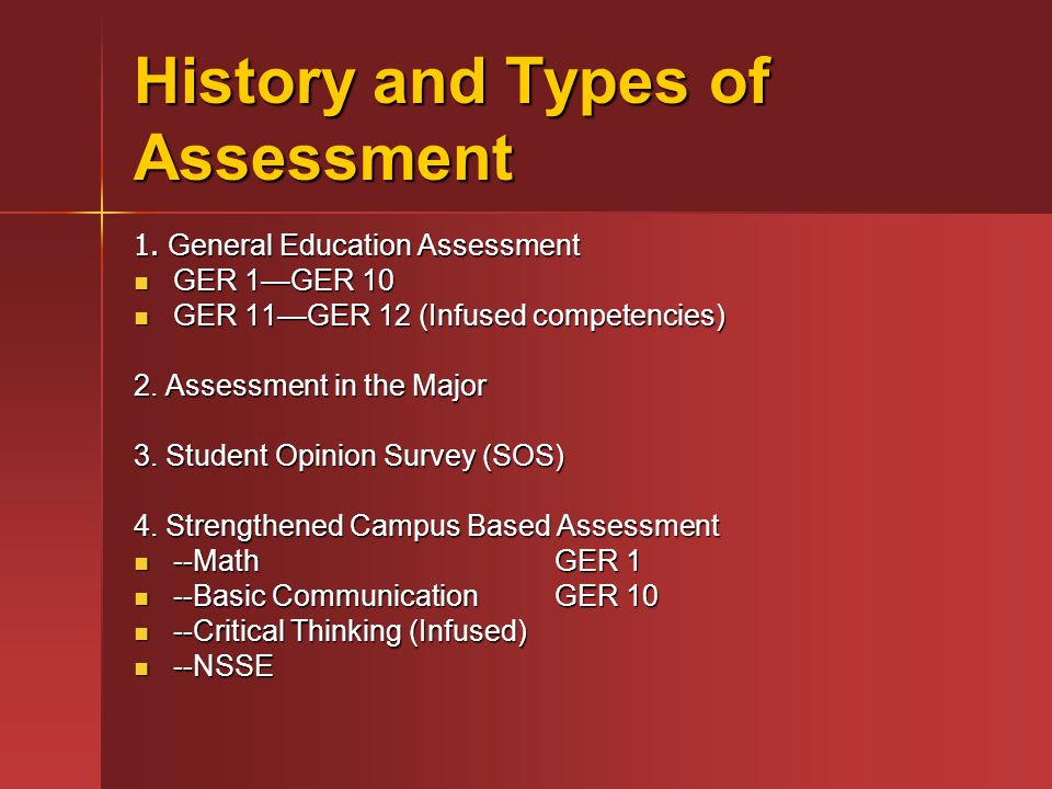 Specific Assessment Areas (Complete assessment plans are in the report Appendix.) (GER 1) MATHEMATICS: Students will demonstrate the ability to: -interpret and draw inferences from mathematical models such as formulas, graphs, tables and schematics; -interpret and draw inferences from mathematical models such as formulas, graphs, tables and schematics; -represent mathematical information symbolically, visually, numerically and verbally; -represent mathematical information symbolically, visually, numerically and verbally;