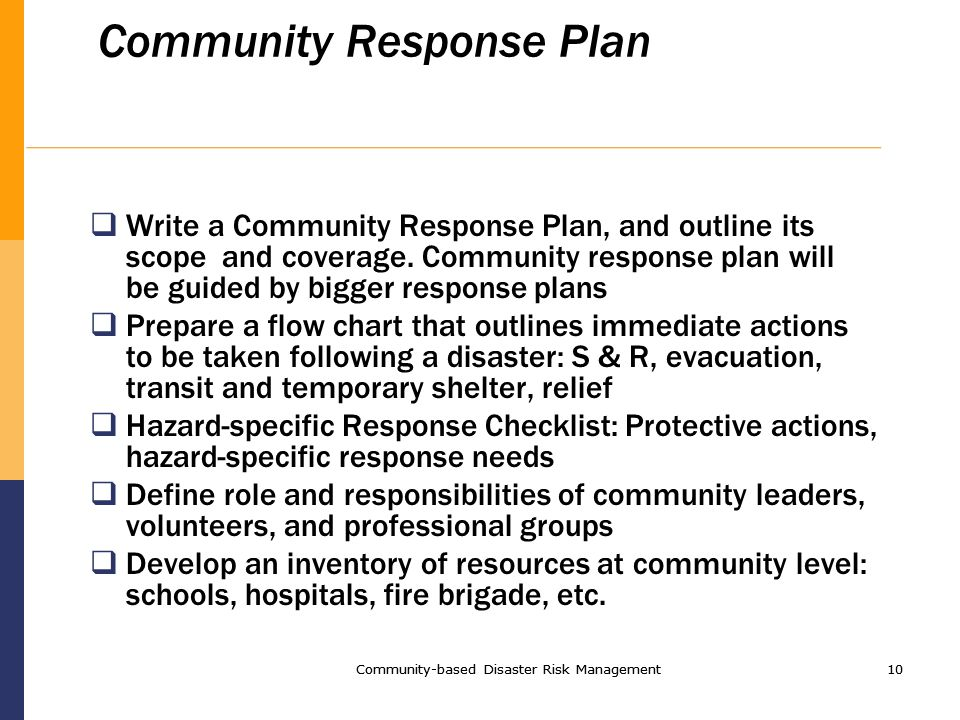 Community-based Disaster Risk Management10 Community-based Disaster Risk Management10 Community Response Plan Write a Community Response Plan, and outline its scope and coverage.