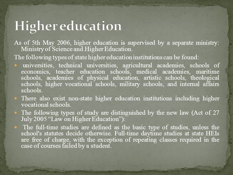 As of 5th May 2006, higher education is supervised by a separate ministry: Ministry of Science and Higher Education.