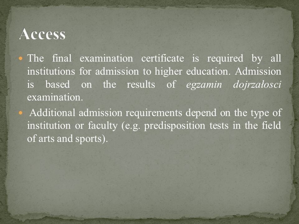 The final examination certificate is required by all institutions for admission to higher education.