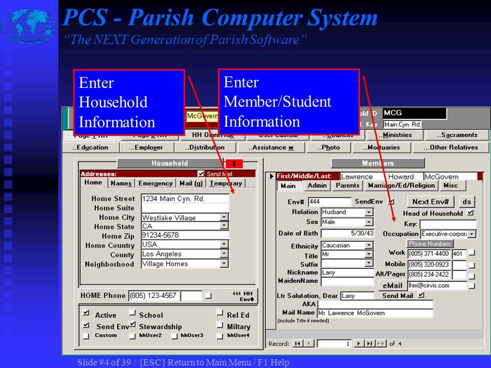 Slide #4 of 39 / {ESC} Return to Main Menu / F1 Help Enter Household Information Enter Member/Student Information PCS - Parish Computer System The NEXT Generation of Parish Software