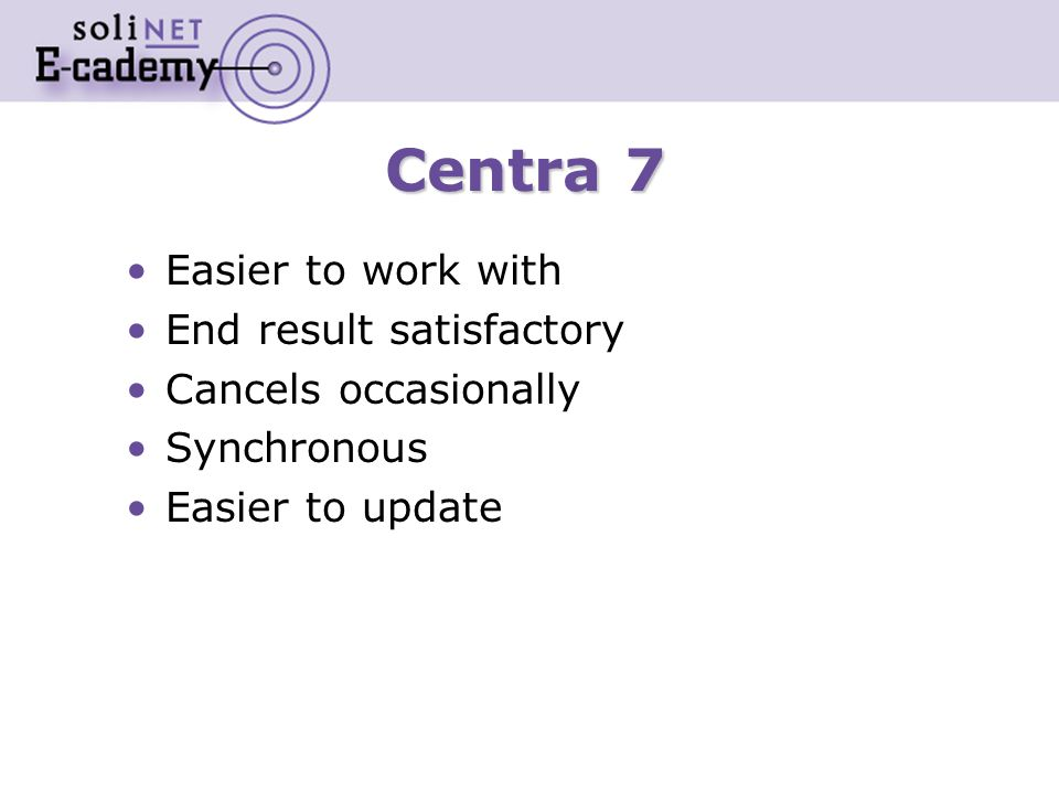 Centra 7 Easier to work with End result satisfactory Cancels occasionally Synchronous Easier to update